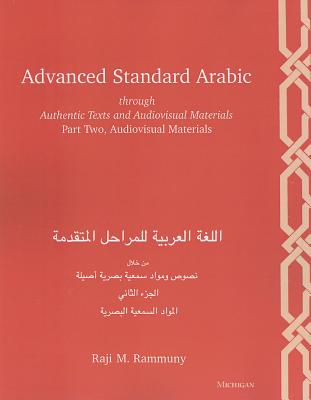 Advanced Standard Arabic Through Authentic Texts and Audiovisual Materials, Part Two By Rammuny, Raji M.