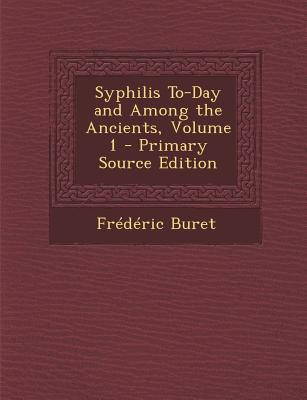 Nabu Press Syphilis To-Day and Among the Ancients, Volume 1 (Primary Source Edition) by Buret, Frederic [Paperback] at Sears.com